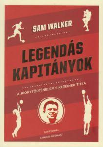 Legendás kapitányok / Sam Walker