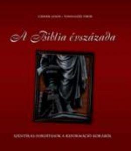 A Biblia évszázada - Szentírás-fordítások a Reformáció korából / Cserbik János, Tonhaizer Tibor