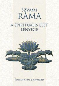 A spirituális élet lényege / Szvámi Ráma